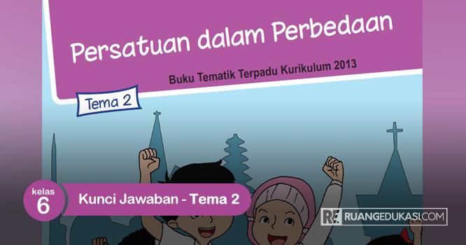 Kunci Jawaban Buku Tematik Kelas 6 Tema 2 Persatuan Dalam Perbedaan Buku Kunci Kurikulum