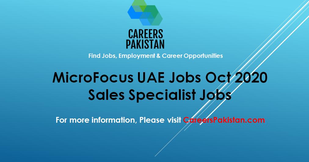 Mircofocus Com Careers 2020 Sales Specialist Jobs Microfocus Uae In 2020 Overseas Jobs Marketing Jobs Jobs In Pakistan