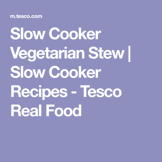 Slow Cooker Vegetarian Stew | Slow Cooker Recipes - Tesco Real Food