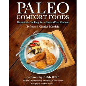 Paleo Comfort Foods Cookbook - an excellent cookbook filled with great recipes - can't live without it!