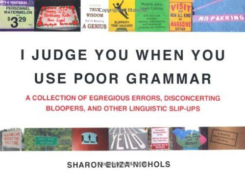 I Judge You When You Use Poor Grammar: A Collection of ...