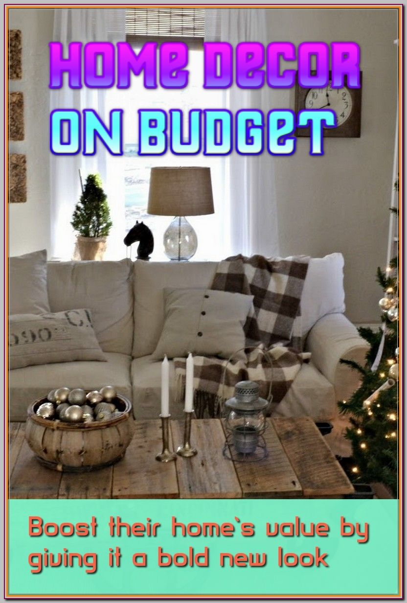 How To Stay On Budget When Making Home Decor Home Decor On