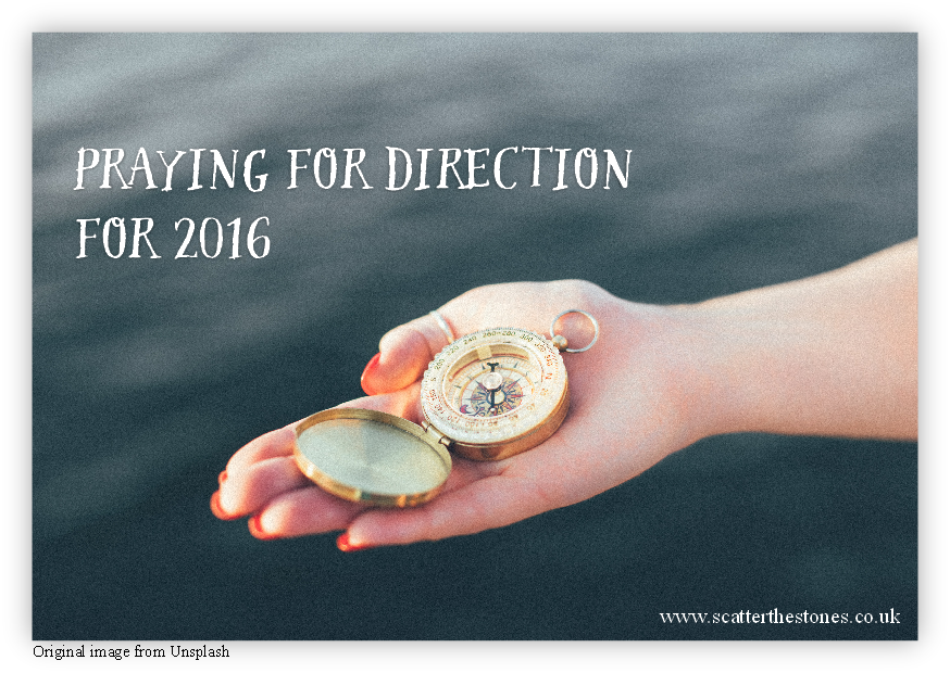 Praying for direction for 2016: As I prayed over the work God has called me to, He brought my attention to a number of things.