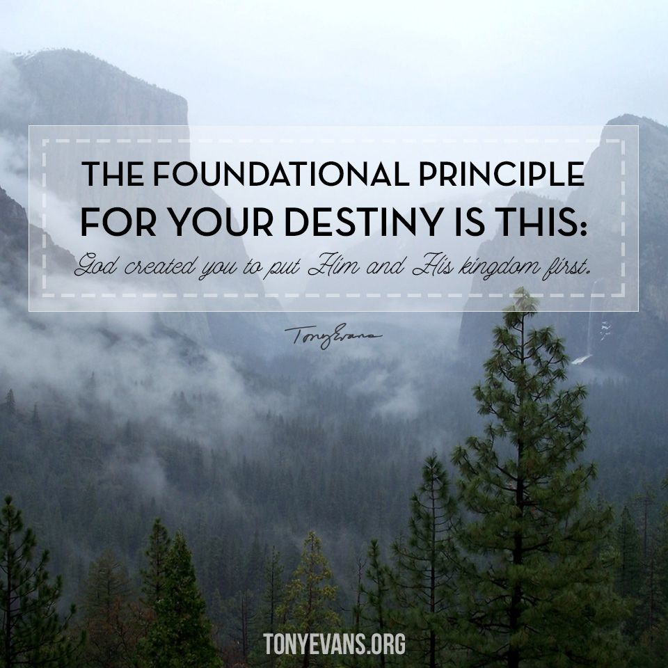 776fe513d9 The foundational principle for your destiny is this: God created you to put  Him and His kingdom first.