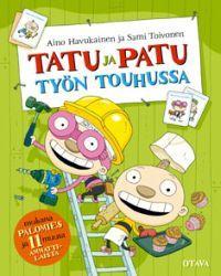 http://www.adlibris.com/fi/product.aspx?isbn=9511213148   Nimeke: Tatu ja Patu työn touhussa - Tekijä: Aino Havukainen, Sami Toivonen - ISBN: 9511213148 - Hinta: 13,40e