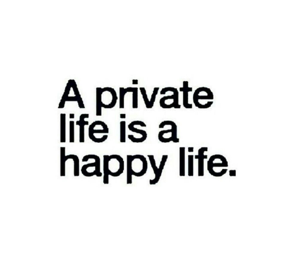 A Private Life Is A Happy Life Real Talk Quotes Serious Quotes Memes Quotes