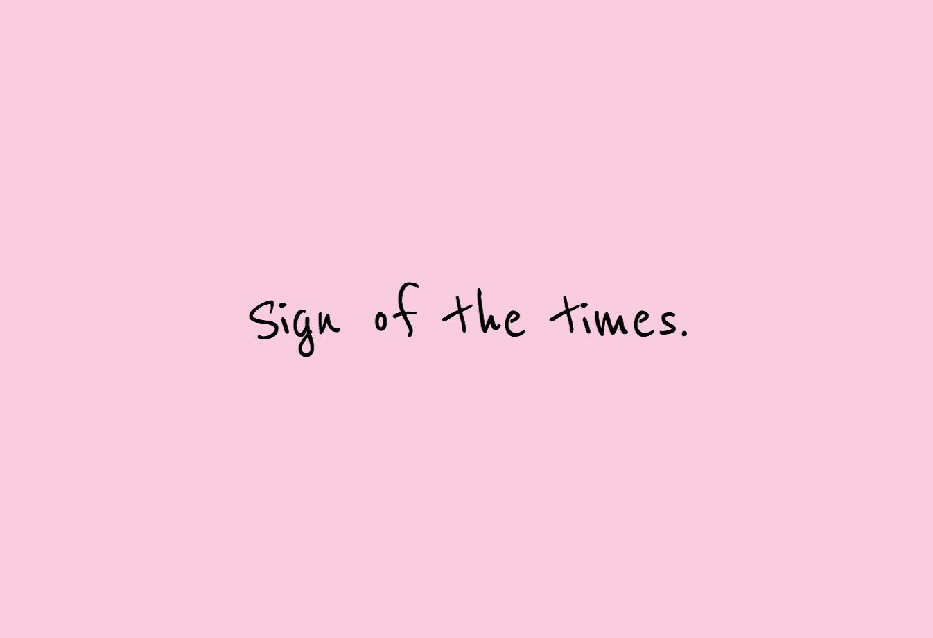 Just Stop Your Crying It S A Sign Of The Times X Style Lyrics Harry Styles Wallpaper Harry Styles Quotes