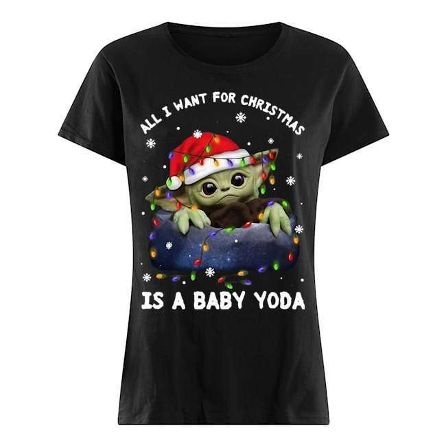 All I Want For Christmas Is A Baby Yoda Shirt Hoodie Tank Top And Sweater In 2020 Yoda Shirt Shirts T Shirts For Women