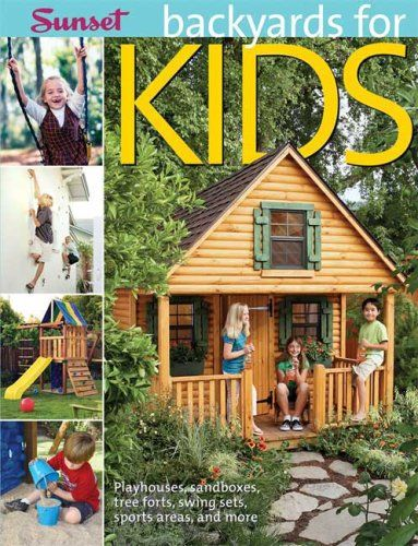 Backyards For Kids: Playhouses, Sandboxes, Tree Forts, Swing Sets, Sports  Areas