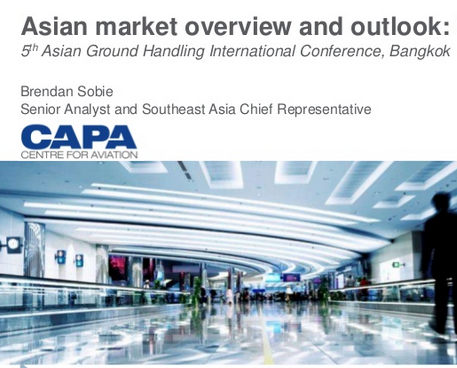 "I'd like to share ""Asian Market Overview and Outlook"" presentation showed by Brendan Sobie, Senior Analyst and Southeast Asia Chief Representative of CAPA at 5th Asian Ground Handling International..."