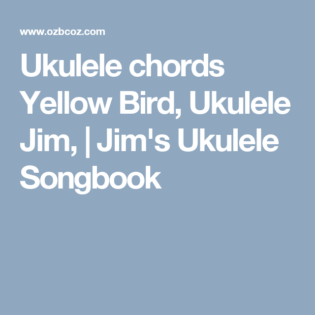Ukulele Chords Yellow Bird Ukulele Jim Jims Ukulele Songbook