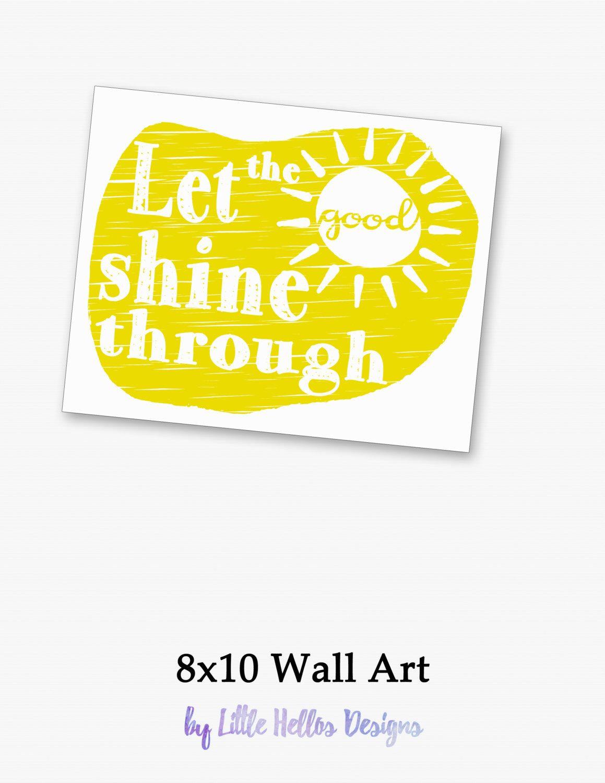 Let the Good Shine Through - Typography - Quote Art - Printable Art ...