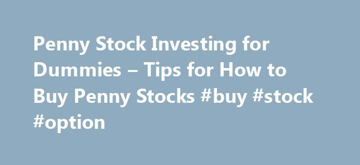 Penny stock investing for dummies tips for how to buy penny penny stock investing for dummies tips for how to buy penny stocks buy ccuart Image collections