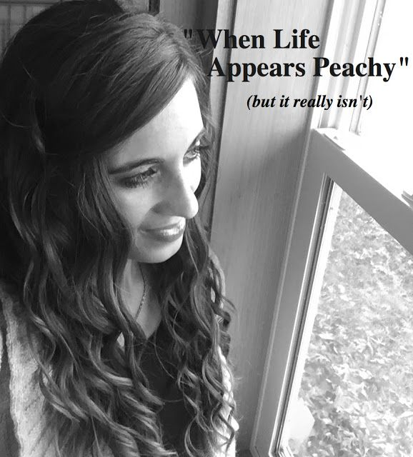 When Life Appears Peachy (but it really isn't)