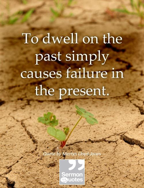 To Dwell On The Past Simply Causes Failure In The Present Martyn