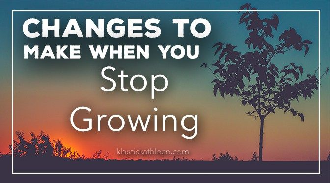 Changes To Make When You Stop Growing