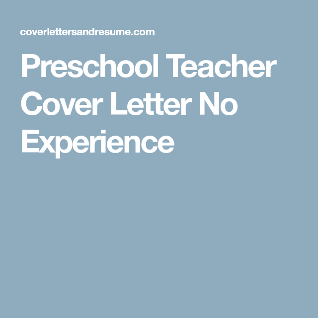 Preschool Teacher Cover Letter No Experience  Resume