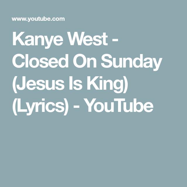 Kanye West Closed On Sunday Jesus Is King Lyrics Youtube Kanye West Lyrics Kanye West Songs Kanye West