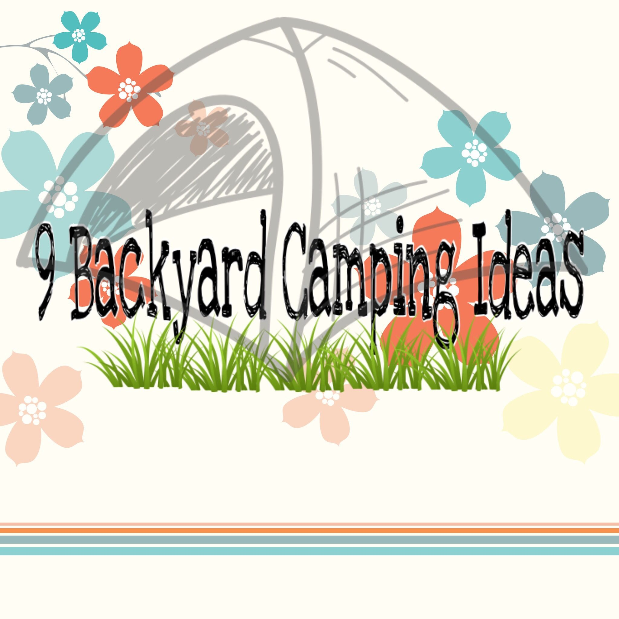 9 Backyard Camping Ideas - Major League Mommy | Summer | Pinterest ...