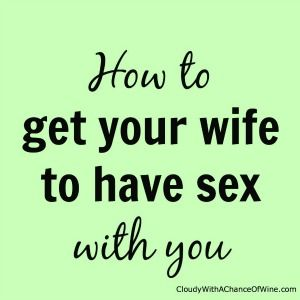 To In Mood Wife For Sex Your How Get The