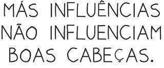 Más influências, não influenciam boas cabeças.