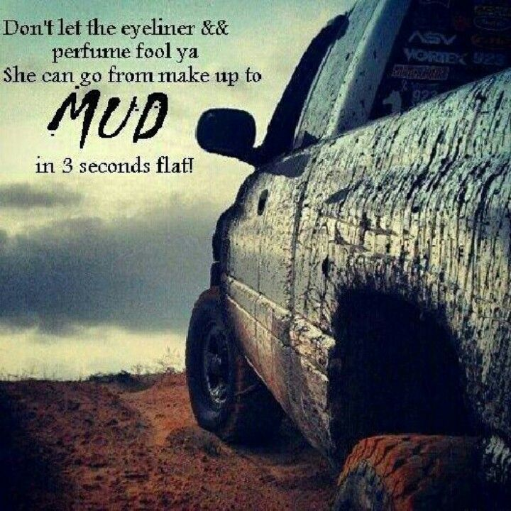 ab600f49 this describes me so well i love playing in the mud i admit it im a country  girl and i aint afraid to say that either god made me just the way ...