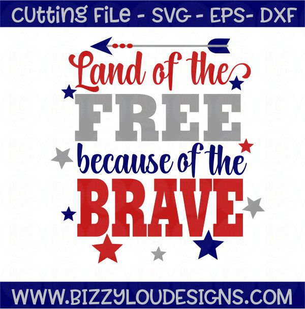 Military Svg Dxf Eps Fourth Of July Svg Land Of The Free Because Of The Brave Svg Patriotic Svg Am Cricut Svg Files Free Fourth Of July Cricut Projects Vinyl