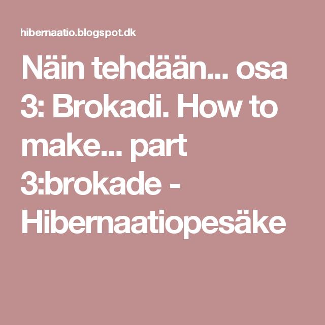 Näin tehdään... osa 3: Brokadi. How to make... part 3:brokade - Hibernaatiopesäke