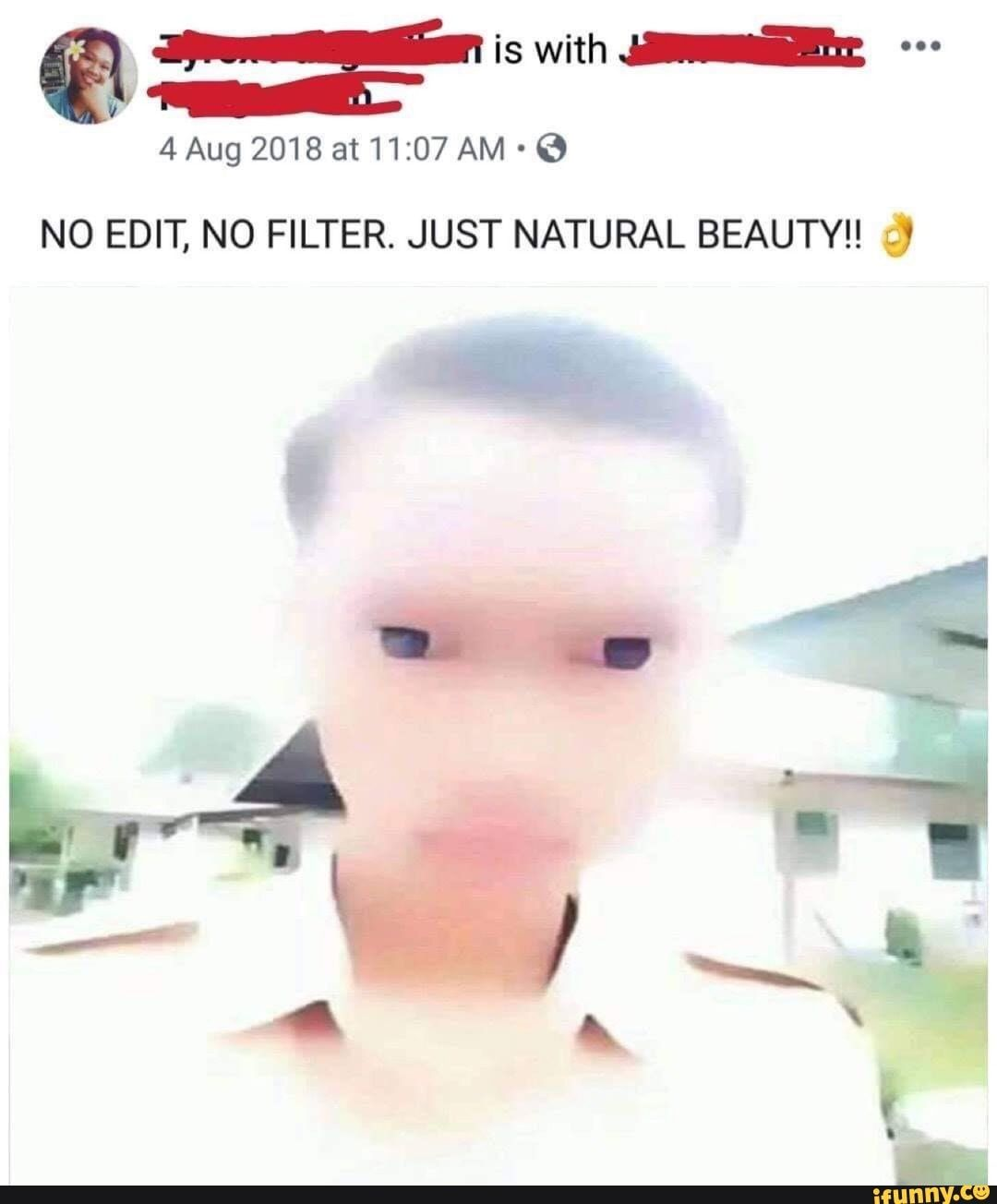 Www 4augzo18at11zo7am E N0 Edit N0 Filter Just Natural Beauty Ifunny Stupid Memes Funny Relatable Memes Stupid Funny Memes