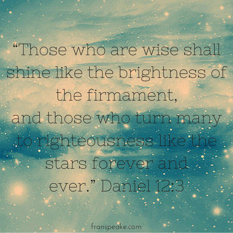 """Those who are wise shall shine like the brightness of the firmament,  and those who turn many to righteousness like the stars forever and  ever."" Daniel 12:3 #BibleVerse #Prayer #Bible"