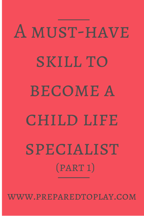 A Must Have Skill To Become A Child Life Specialist Part 1 Child Life Specialist Child Life Child Psychology