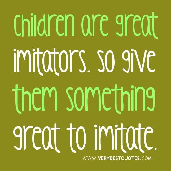 Parent Quote Children Are Great Imitators So Give Them Something Great To Imitate Quotes For Kids Parenting Quotes Teaching Quotes