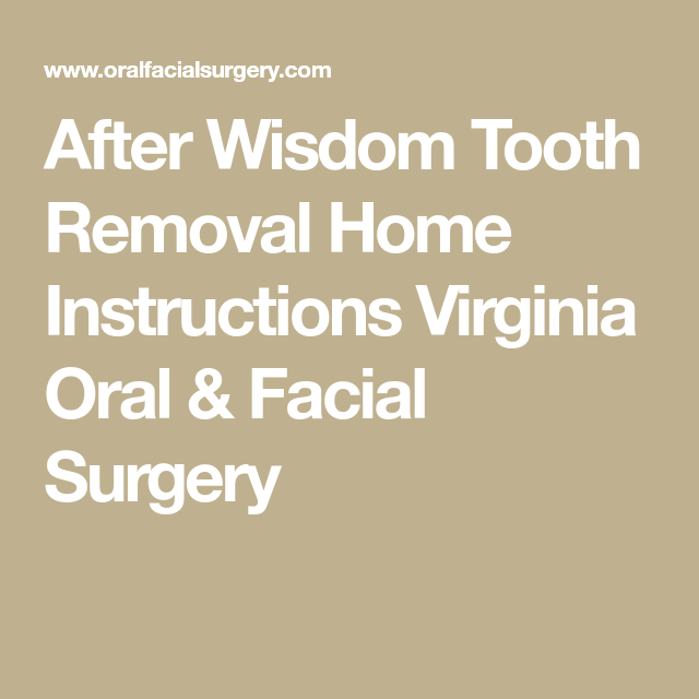 After Wisdom Tooth Removal Home Instructions Virginia Oral Facial