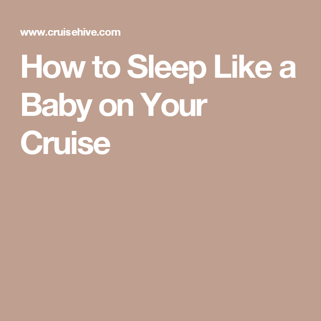How to Sleep Like a Baby on Your Cruise