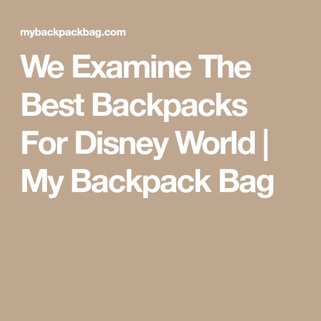 81609fc1733 We Examine The Best Backpacks For Disney World   My Backpack Bag Best Disney  Park,