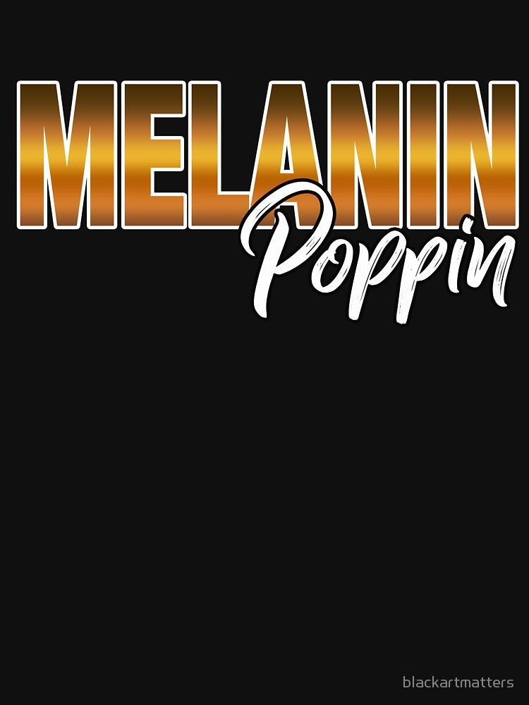 Melanin Poppin Shades Of Brown Essential T Shirt By Blackartmatters Black Girl Magic Quotes Black Girl Quotes Black Girl Shirts