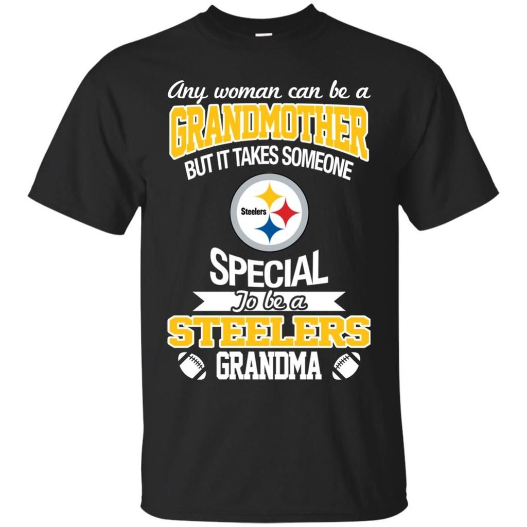 52e7a7bbe It Takes Someone Special To Be A Pittsburgh Steelers Grandma T Shirts –  Best Funny Store