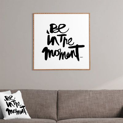 East Urban Home Be in The Moment by Kal Barteski Framed Textual Art