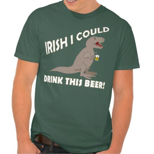 Irish I Could Drink This Beer, Funny T-Rex T Shirts