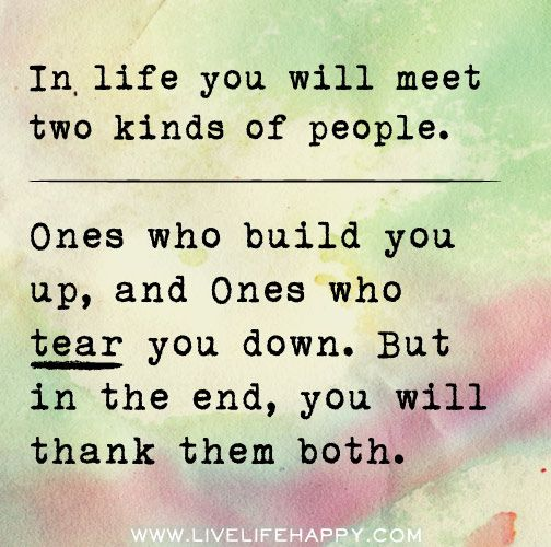in life you will meet two kinds of people ones who build you up