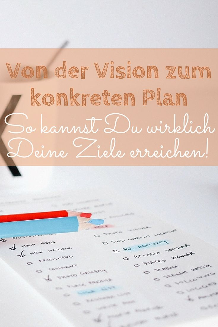 Von der Vision zum konkreten Plan: So kannst Du wirklich Deine Ziele ...