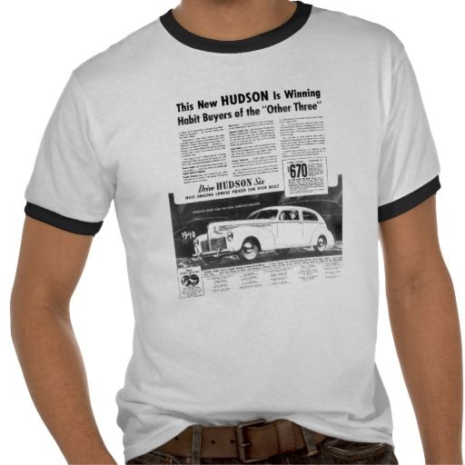 The New 1940 HUDSON Automobile Ringer Tee Shirt- The New 1940 HUDSON Automobile Ringer T-Shirt.Most Amazing Lowest Price Car Ever Built. Starting at $670.00.