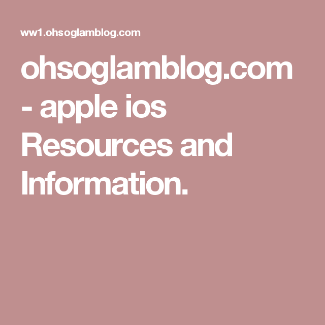 ohsoglamblog.com - apple ios Resources and Information.