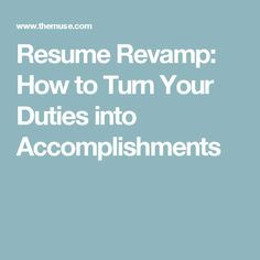 resume revamp how to turn your duties into accomplishments my