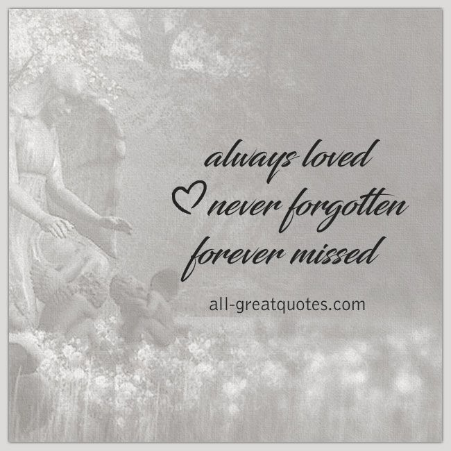 Quotes For Memory: Always Loved Never Forgotten Forever Missed