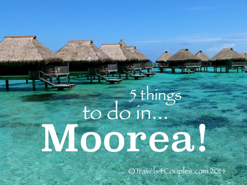 5 Things To Do In Moorea French Polynesia Tahiti