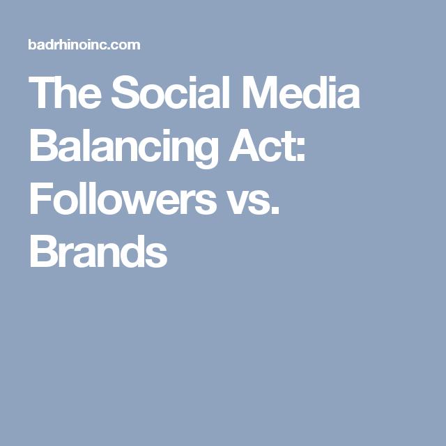 the social media balancing act followers vs brands