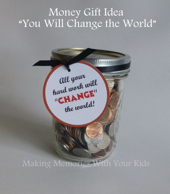 Money Gift Idea With Free Printable All Your Hard Work Will Change The World Money Gift Jar Gifts Cute Teacher Gifts