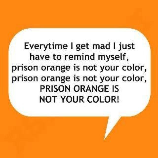 Prison orange is not your color!