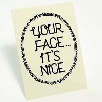 Your Face, It's Nice Card - We Heart This